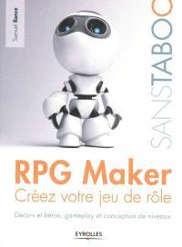 RPG Maker : créez votre votre jeu de rôle : décors et héros, gameplay et conception de niveaux