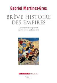 Brève histoire des empires : comment ils surgissent, comment ils s'effondrent