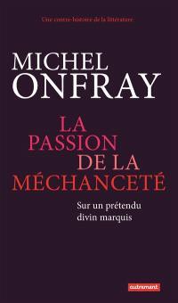 Une contre-histoire de la littérature, La passion de la méchanceté : sur un prétendu divin marquis