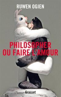 Philosopher ou faire l'amour : essai