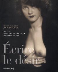 Ecrire le désir : 2.000 ans de littérature érotique féminine illustrée
