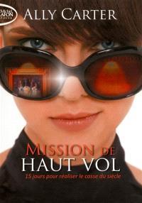 Mission de haut vol. Volume 1, Mission de haut vol : 15 jours pour réaliser le casse du siècle