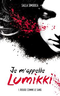 Je m'appelle Lumikki. Volume 1, Rouge comme le sang