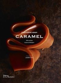 Caramel : 150 recettes, gestes techniques