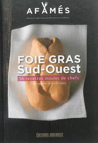 Foie gras : Sud-Ouest : 36 recettes inouïes de chefs