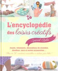L'encyclopédie des loisirs créatifs : spécial bébé