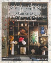 Cabinet de curiosités : 30 créations oniriques en papier