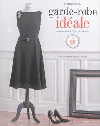 Garde-robe idéale : cousue main : 10 patrons à taille réelle