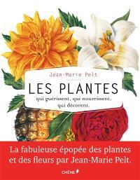 Les plantes : qui guérissent, qui nourrissent, qui décorent