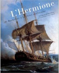 L'Hermione, de Rochefort à la gloire américaine