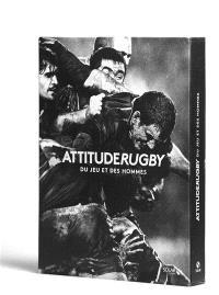 Attitude rugby : du jeu et des hommes