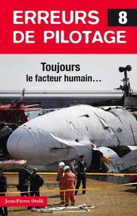 Erreurs de pilotage. Volume 8, Toujours le facteur humain...