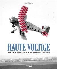 Haute voltige, histoire mondiale de l'acrobatie aérienne : 1909-1939