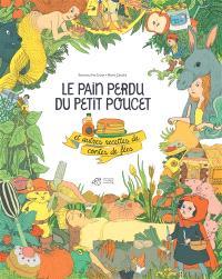 Le pain perdu du Petit Poucet : et autres recettes de contes de fées