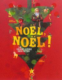 Noël, Noël ! : le grand livre des fêtes