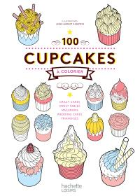 100 cupcakes à colorier : crazy cakes, sweet tables, macarons, wedding cakes, friandises