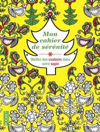 Mon cahier de sérénité : mettez des couleurs dans votre sapin : coloriages pour adultes