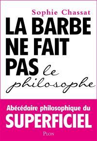 La barbe ne fait pas le philosophe : abécédaire philosophique du superficiel