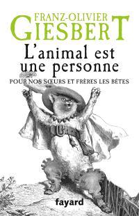 L'animal est une personne : pour nos soeurs et frères les bêtes