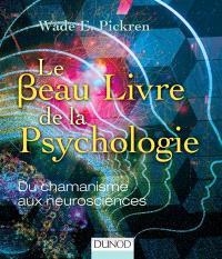 Le beau livre de la psychologie : du chamanisme aux neurosciences
