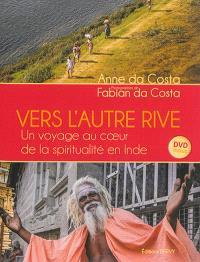 Vers l'autre rive : un voyage au coeur de la spiritualité en Inde
