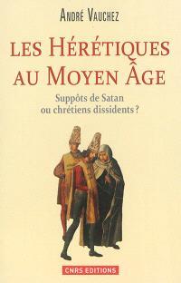 Les hérétiques au Moyen Age : suppôts de Satan ou chrétiens dissidents ?
