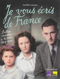 Je vous écris de France : lettres inédites à la BBC, 1940-1944
