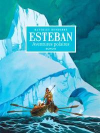 Esteban : intégrale. Volume 1, Aventures polaires : cycle 1