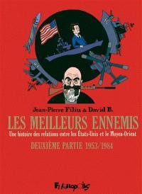 Les meilleurs ennemis : une histoire des relations entre les Etats-Unis et le Moyen-Orient. Volume 2, 1953-1984