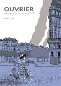 Ouvrier, mémoires sous l'Occupation. Volume 2