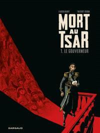 Mort au tsar. Volume 1, Le gouverneur
