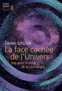 La face cachée de l'univers : une autre histoire de la cosmologie
