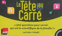 La tête au carré : 300 questions pour savoir qui est le scientifique de la famille !