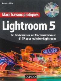 Lightroom 5 : des fondamentaux aux fonctions avancées : 61 TP pour maîtriser Lightroom