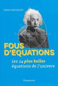 Fous d'équations ! : les 24 plus belles équations de l'univers