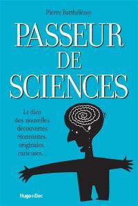 Passeur de sciences : le dico des nouvelles découvertes étonnantes, originales, curieuses...