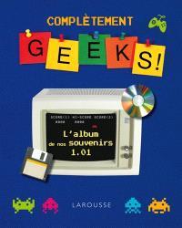 Complètement geeks ! : l'album de nos souvenirs 1.01