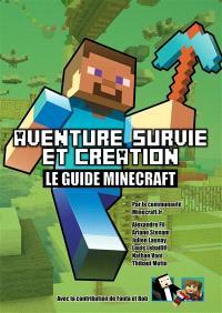 Le guide Minecraft : aventure, survie et création
