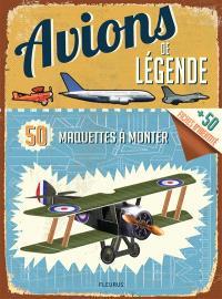 Avions de légende : 50 maquettes à monter