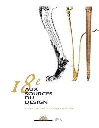18e, aux sources du design : chefs-d'oeuvre du mobilier, 1650-1790