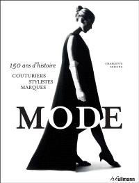 Mode : 150 ans d'histoire : couturiers, stylistes, marques