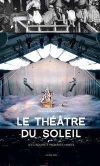 Le Théâtre du soleil : les cinquante premières années