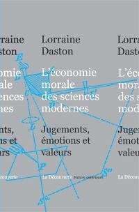 L'économie morale des sciences modernes : jugements, émotions et valeurs