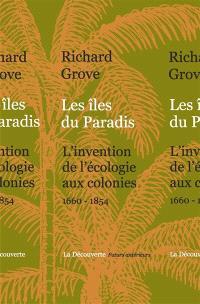 Les îles du paradis : l'invention de l'écologie aux colonies, 1660-1854