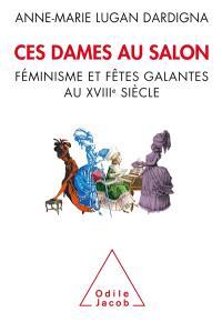 Ces dames au salon : féminisme et fêtes galantes au XVIIIe siècle