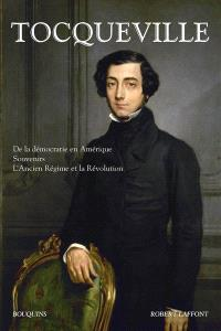 De la démocratie en Amérique; Souvenirs; L'Ancien Régime et la Révolution