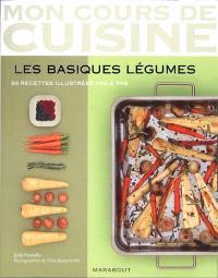 Les basiques légumes : 84 recettes illustrées pas à pas