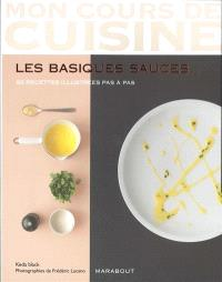 Les basiques sauces : 82 recettes illustrées pas à pas