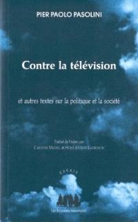 Contre la télévision : et autres textes sur la politique et la société