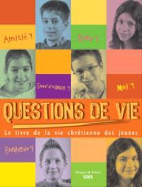 Questions de vie ! : le livre de la vie chrétienne des jeunes